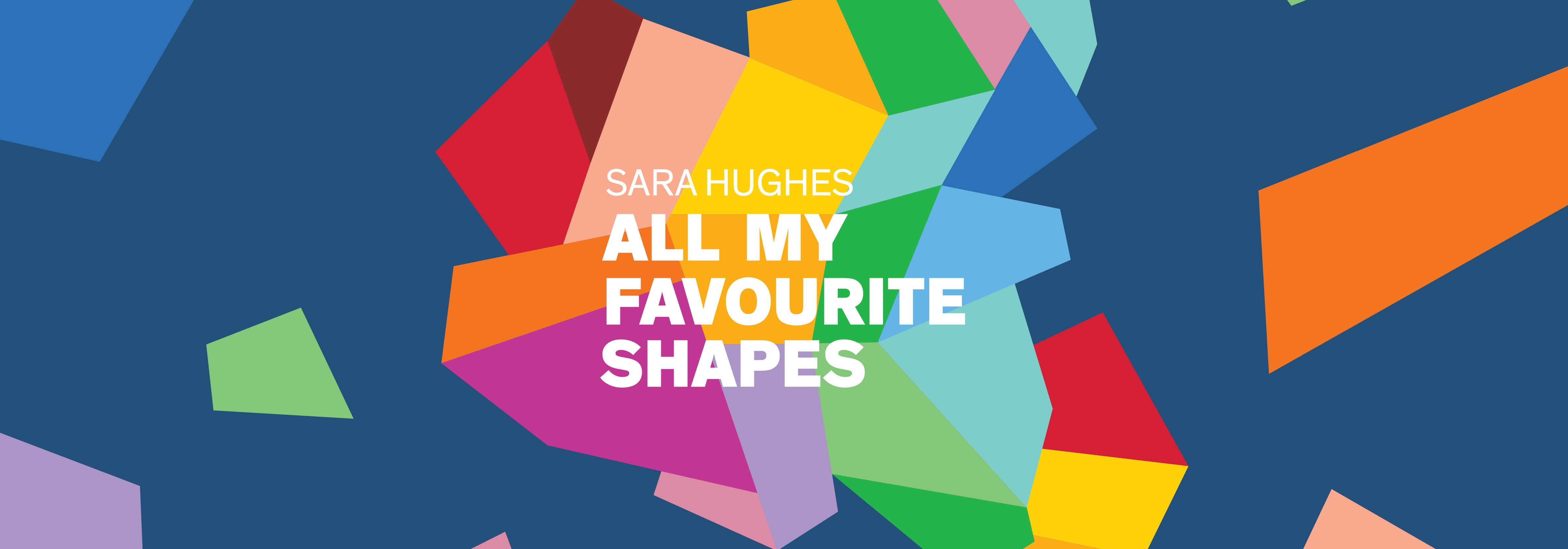Sara Hughes: All My Favourite Shapes