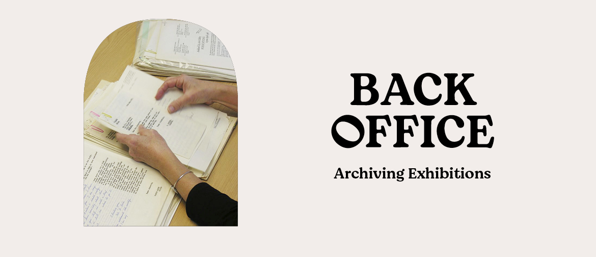 Back Office: Archiving Exhibitions