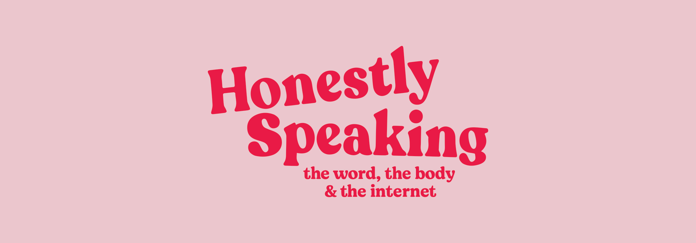Honestly Speaking: The Word, the Body and the Internet