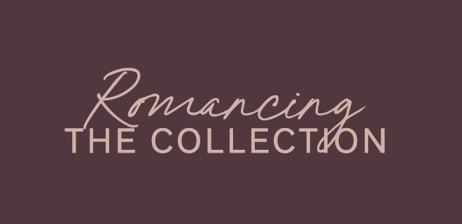 Romancing the Collection