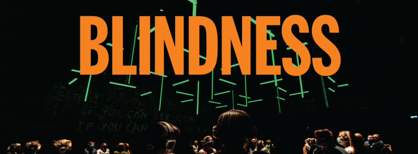 Blindness | Concert Chamber | 11 - 16 May